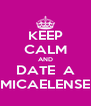 KEEP CALM AND DATE  A MICAELENSE - Personalised Poster A4 size