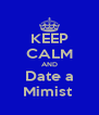 KEEP CALM AND Date a Mimist  - Personalised Poster A4 size
