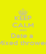 KEEP CALM AND Date a  Mixed thrower - Personalised Poster A4 size