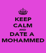KEEP CALM AND DATE A  MOHAMMED - Personalised Poster A4 size