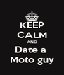 KEEP CALM AND Date a  Moto guy - Personalised Poster A4 size