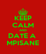 KEEP CALM AND DATE A  MPISANE - Personalised Poster A4 size