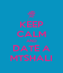 KEEP CALM AND DATE A MTSHALI - Personalised Poster A4 size