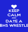 KEEP CALM AND DATE A NBHS WRESTLER - Personalised Poster A4 size