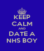 KEEP CALM AND DATE A NHS BOY - Personalised Poster A4 size