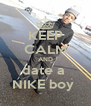 KEEP CALM AND date a  NIKE boy  - Personalised Poster A4 size