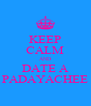 KEEP CALM AND DATE A PADAYACHEE - Personalised Poster A4 size