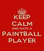 KEEP CALM AND DATE A PAINTBALL PLAYER - Personalised Poster A4 size