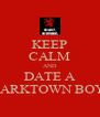 KEEP CALM AND DATE A PARKTOWN BOY. - Personalised Poster A4 size