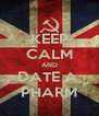 KEEP CALM AND DATE A  PHARM - Personalised Poster A4 size