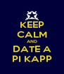 KEEP CALM AND DATE A PI KAPP - Personalised Poster A4 size
