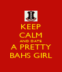 KEEP CALM AND DATE A PRETTY BAHS GIRL - Personalised Poster A4 size