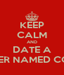 KEEP CALM AND DATE A PRODUCER NAMED COURTNEY - Personalised Poster A4 size