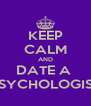 KEEP CALM AND DATE A  PSYCHOLOGIST - Personalised Poster A4 size