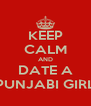 KEEP CALM AND DATE A PUNJABI GIRL - Personalised Poster A4 size