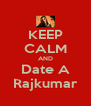 KEEP CALM AND Date A Rajkumar - Personalised Poster A4 size