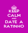 KEEP CALM AND DATE  A RATINHO - Personalised Poster A4 size