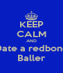 KEEP CALM AND Date a redbone Baller - Personalised Poster A4 size