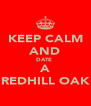 KEEP CALM AND DATE  A REDHILL OAK - Personalised Poster A4 size