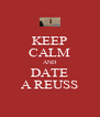 KEEP CALM AND DATE A REUSS - Personalised Poster A4 size
