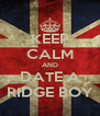 KEEP CALM AND DATE A RIDGE BOY - Personalised Poster A4 size