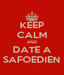 KEEP CALM AND DATE A SAFOEDIEN - Personalised Poster A4 size