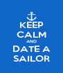 KEEP CALM AND DATE A SAILOR - Personalised Poster A4 size