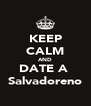 KEEP CALM AND DATE A  Salvadoreno - Personalised Poster A4 size