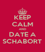 KEEP CALM AND DATE A SCHABORT - Personalised Poster A4 size