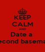 KEEP CALM AND Date a  Second baseman - Personalised Poster A4 size