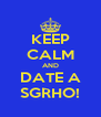KEEP CALM AND DATE A SGRHO! - Personalised Poster A4 size