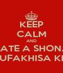KEEP CALM AND DATE A SHONA UZOKUFAKHISA KHONA - Personalised Poster A4 size
