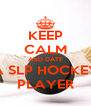KEEP CALM AND DATE A SLP HOCKEY PLAYER - Personalised Poster A4 size