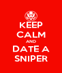 KEEP CALM AND DATE A SNIPER - Personalised Poster A4 size