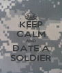 KEEP CALM AND DATE A SOLDIER - Personalised Poster A4 size