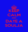 KEEP CALM AND DATE A SOULJA - Personalised Poster A4 size
