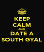 KEEP CALM AND DATE A SOUTH GYAL - Personalised Poster A4 size