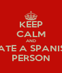 KEEP CALM AND DATE A SPANISH PERSON - Personalised Poster A4 size