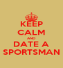 KEEP CALM AND DATE A SPORTSMAN - Personalised Poster A4 size