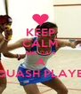 KEEP CALM AND DATE A SQUASH PLAYER - Personalised Poster A4 size
