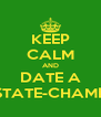 KEEP CALM AND DATE A STATE-CHAMP - Personalised Poster A4 size