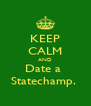 KEEP CALM AND Date a  Statechamp.  - Personalised Poster A4 size