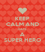 KEEP CALM AND DATE A SUPER HERO - Personalised Poster A4 size