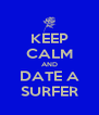 KEEP CALM AND DATE A SURFER - Personalised Poster A4 size