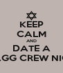 KEEP CALM AND DATE A SWAGG CREW NIGGA - Personalised Poster A4 size