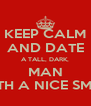 KEEP CALM AND DATE A TALL, DARK, MAN WITH A NICE SMILE - Personalised Poster A4 size