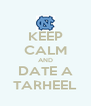 KEEP CALM AND DATE A TARHEEL - Personalised Poster A4 size