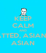 KEEP CALM AND DATE A TATTED, ASIAN, 6FT TALL ASIAN - Personalised Poster A4 size
