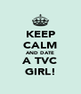 KEEP CALM AND DATE A TVC GIRL! - Personalised Poster A4 size
