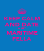 KEEP CALM AND DATE A UTT MARITIME FELLA - Personalised Poster A4 size